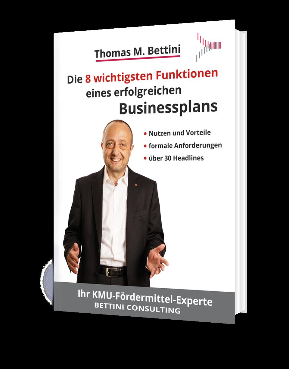 Bettini Consulting KMU Foerdermittel Experte - 8 wichtigste Funktionen eines erfolgreichen Businessplans